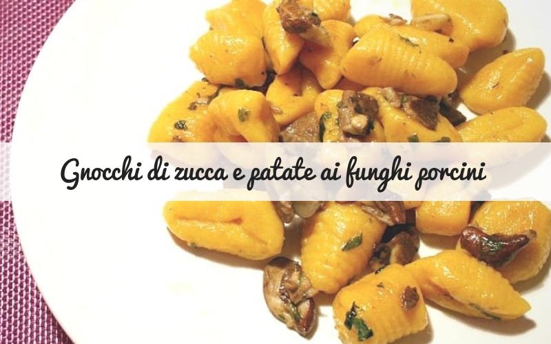 Gnocchi di zucca e patate ai funghi porcini