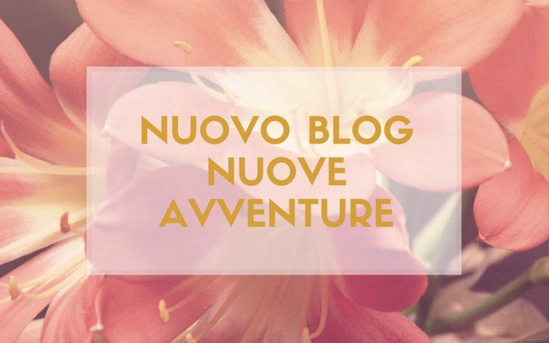 Nuovo blog, nuove avventure!