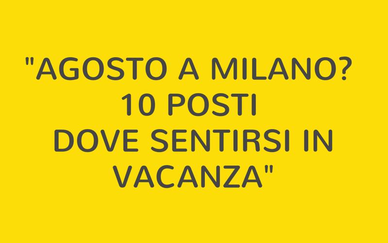 Milano in agosto: 10 posti dove sentirsi in vacanza