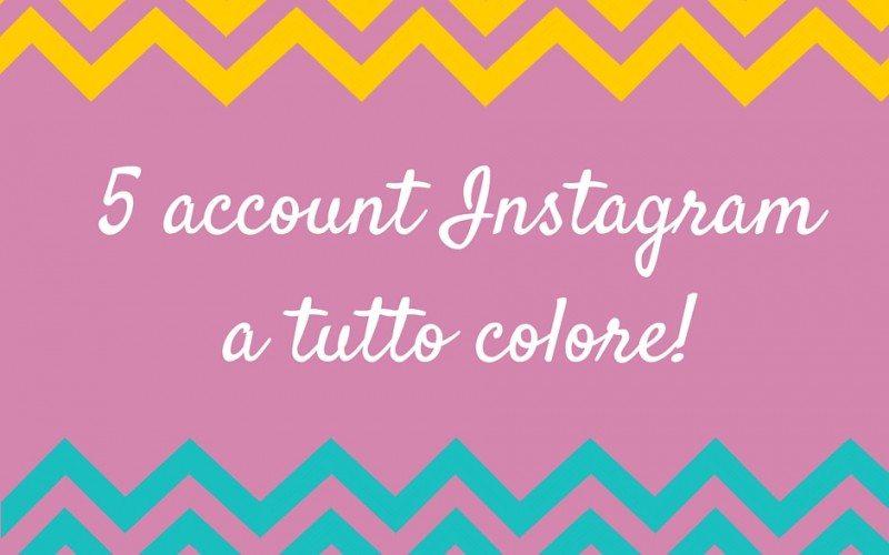 Instagram: 5 profili a tutto colore