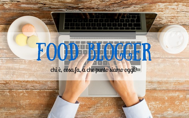food blogger chi è cosa fa
