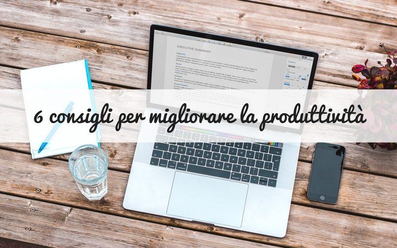 Come migliorare la produttività? 6 semplici consigli da mettere in pratica