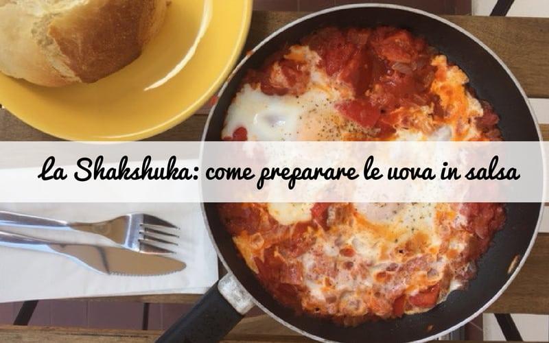 La Shakshuka: come preparare le uova in salsa mediorentale