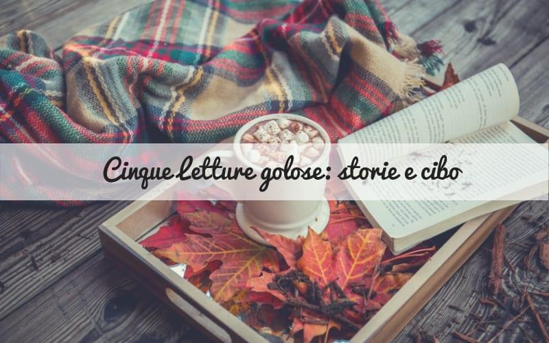 Letture golose: 5 libri di cucina che mescolano storie e cibo