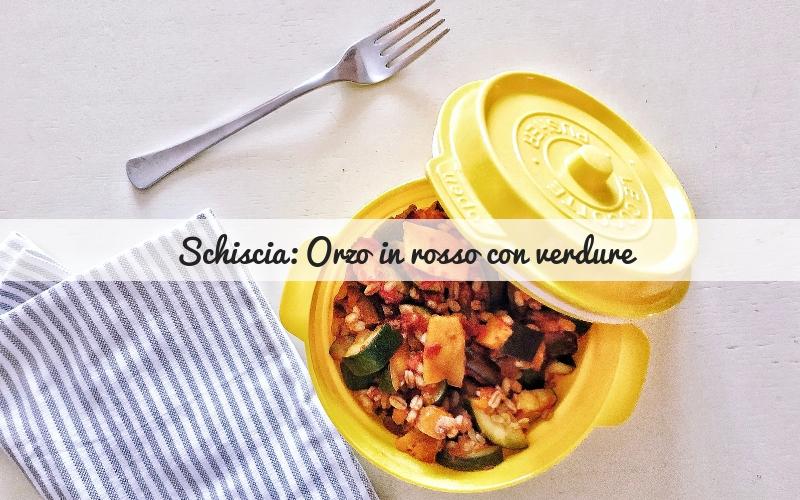 Schiscia ai cereali: orzo in rosso con zucchine, melanzane e zucca