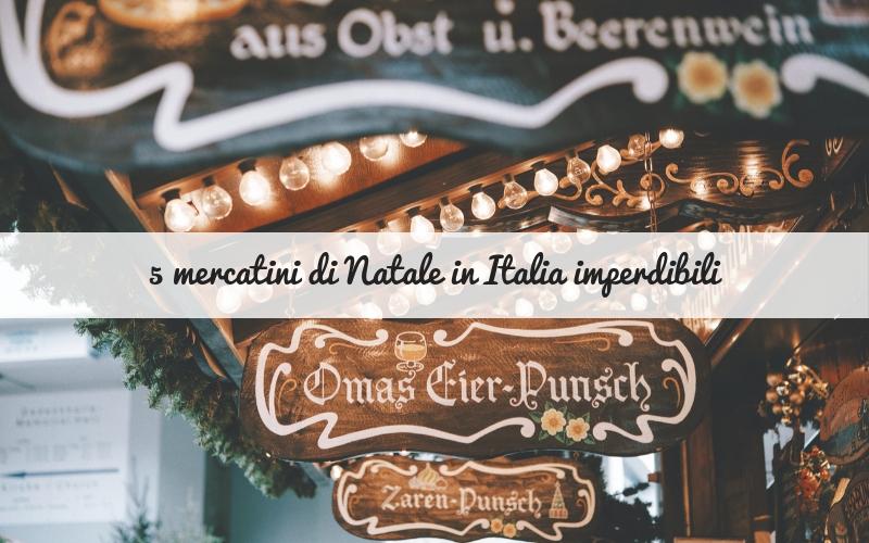 5 mercatini di Natale in Italia imperdibili