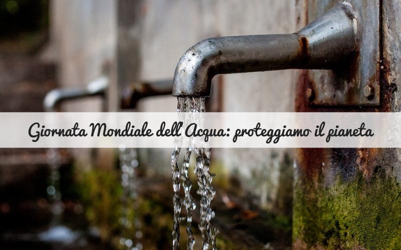 Giornata mondiale dell'acqua: proteggiamo il nostro pianeta
