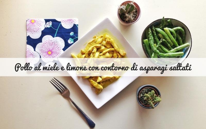 Pollo al miele e limone con contorno di asparagi saltati