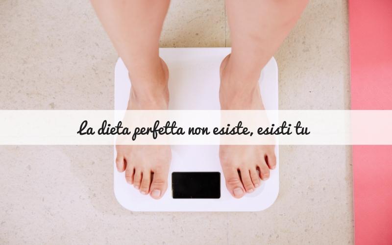 La dieta perfetta non esiste, esisti tu