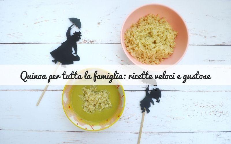Quinoa per tutta la famiglia: due ricette veloci e gustose
