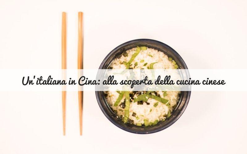 Un'italiana in cina: viaggio alla scoperta della cucina cinese