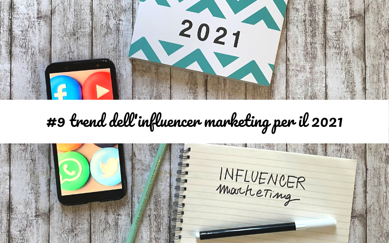 #9 trend dell'influencer marketing per il 2021